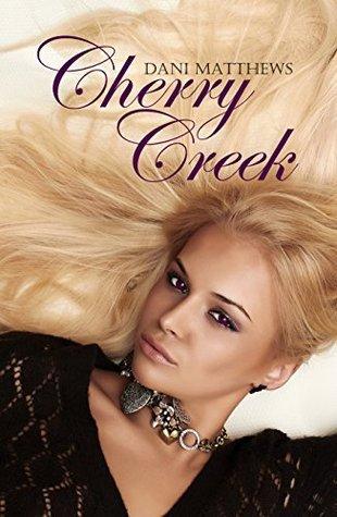 Cherry Creek  by  Dani Matthews