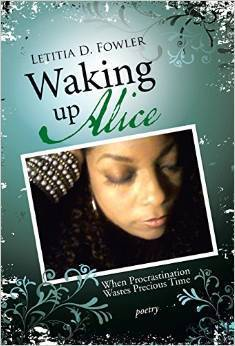 Waking Up Alice: When Procrastination Wastes Precious Time  by  Letitia D. Fowler