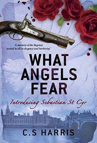 What Angels Fear: Introducing Sebastian St Cyr  by  C.S. Harris