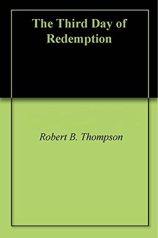 The Third Day of Redemption  by  Robert B. Thompson