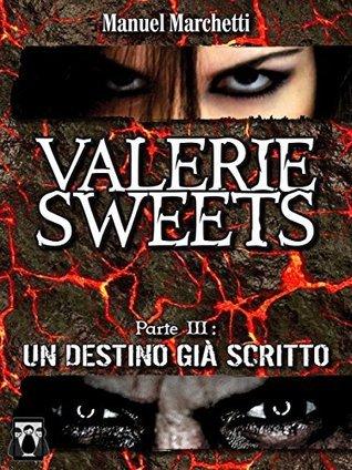 Valerie Sweets Parte III - Un destino già scritto Manuel Marchetti