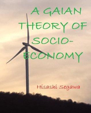A GAIAN THEORY OF SOCIO-ECONOMY  by  Hisashi Segawa