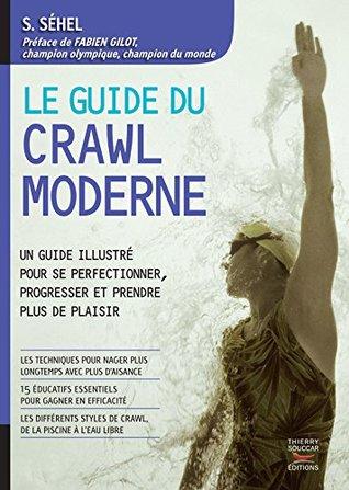 Le guide du crawl moderne: Un guide illustré pour se perfectionner, progresser et prendre plus de plaisir Solarberg Sehel