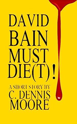 David Bain Must Die(t)!  by  C. Dennis Moore