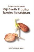 Rahsia dan Misteri Biji Benih Tropika Spesis Rekalsitran Normah Mohd Noor