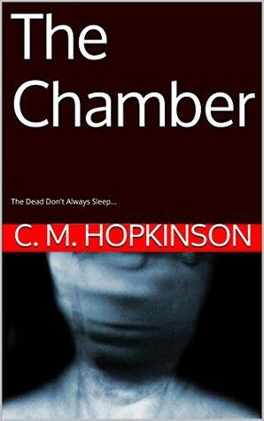 The Chamber: The Dead Dont Always Sleep... C. M. Hopkinson