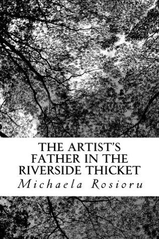 The Artists Father in the Riverside Thicket  by  Michaela Rosioru