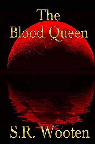 The Blood Queen  by  S.R. Wooten