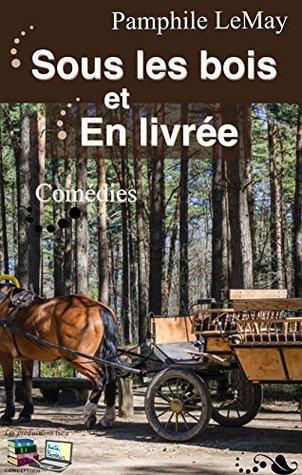 SOUS LES BOIS et EN LIVRÉE  by  Pamphile Lemay