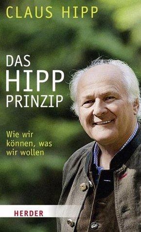 Das Hipp-Prinzip: Wie wir können, was wir wollen CLaus Hipp