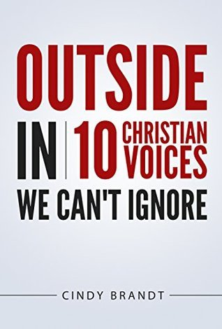 Outside In: Ten Christian Voices We Cant Ignore Cindy Brandt