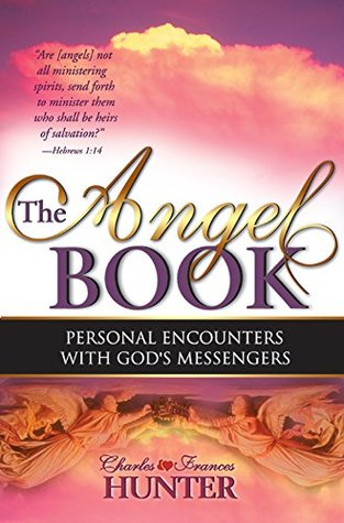 The Angel Book: Personal Encounters With Gods Messengers Charles and Frances Hunter