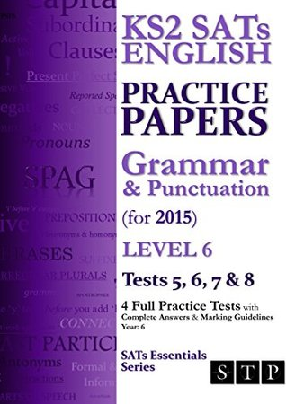KS2 SATs English Practice Papers: Grammar & Punctuation (for 2015) Level 6: Tests 5, 6, 7 & 8 (SATs Essentials Series Book 4)  by  Swot Tots Publishing Ltd