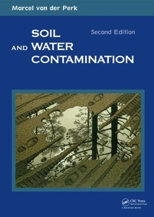 Soil and Water Contamination, 2nd Edition (Balkema Proceedings and Monographs in E)  by  Marcel van der Perk