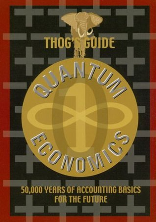 Thogs Guide to Quantum Economics: 50,000 Years of Accounting Basics for the Future Mike Brown