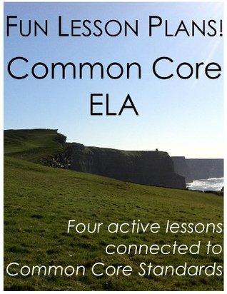 Fun Lesson Plans: Common Core ELA Daniel Robert Sullivan