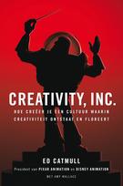 Creativity, Inc.: Hoe creëer je een cultuur waarin creativiteit ontstaat en floreert Ed Catmull