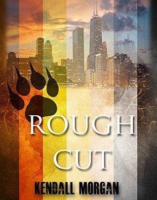 Rough Cut  by  Kendall Morgan