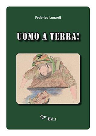 UOMO A TERRA! Federico Lunardi
