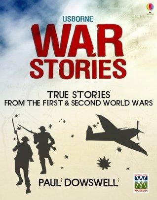 War Stories: Usborne True Stories Paul Dowswell