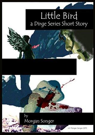 Little Bird: Ligeias Story Continued Morgan Songer