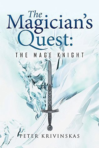 The Magicians Quest: The Mage Knight  by  Peter Krivinskas
