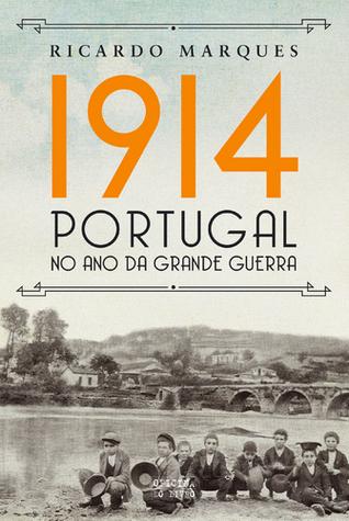 1914 - Portugal No Ano da Grande Guerra  by  Ricardo Marqués