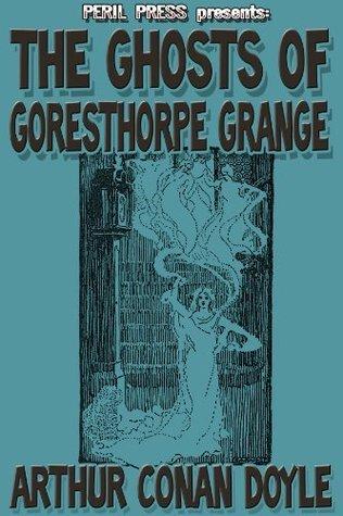 The Ghosts of Goresthorpe Grange [Illustrated] Arthur Conan Doyle
