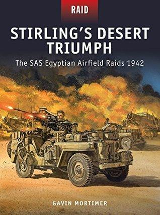 Stirlings Desert Triumph - The SAS Egyptian Airfield Raids 1942 Gavin Mortimer