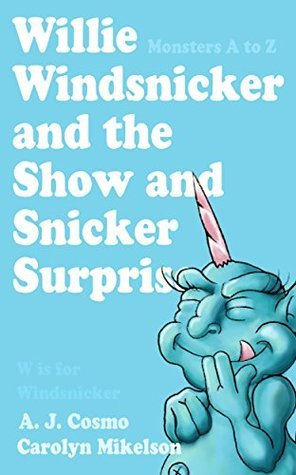 W is for Windsnicker: Willie Windsnicker and the Show and Snicker Surprise (Monsters A to Z Book 8)  by  A.J. Cosmo