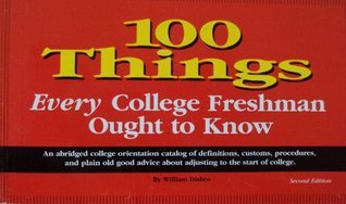 100 Things Every College Freshman Ought to Know William Disbro