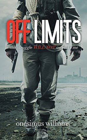 OFF LIMITS: this struggle will not overtake me  by  Onesimus Williams