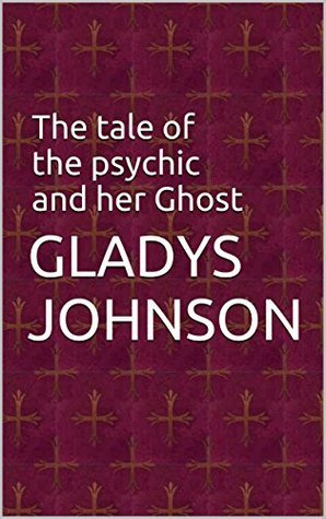 The tale of the psychic and her Ghost Gladys Johnson
