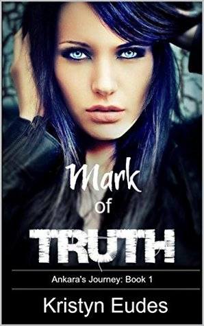 Mark of Truth: Mark of the Dark Fae (Ankaras Journey #1)  by  Kristyn Eudes