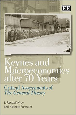 Keynes And Macroeconomics After 70 Years: Critical Assessments of The General Theory Randall Wray