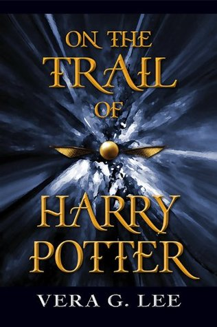 On the Trail of Harry Potter  by  Vera G. Lee