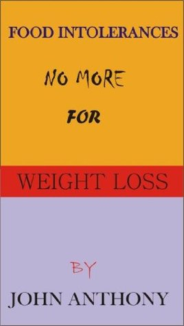 FOOD INTOLERANCES NO MORE FOR WEIGHT LOS  by  John Anthony