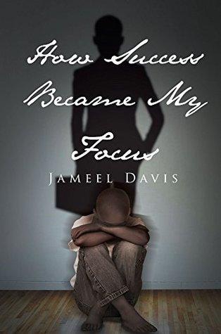 How Success Became My Focus  by  Jameel Davis