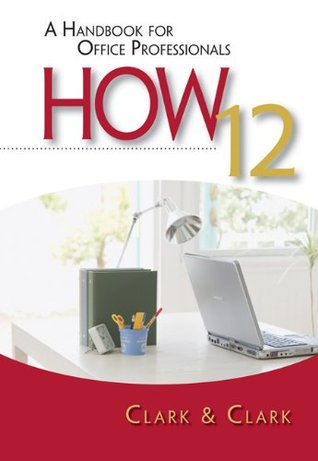 HOW 12: A Handbook for Office Professionals (How (Handbook for Office Workers))  by  James L. Clark