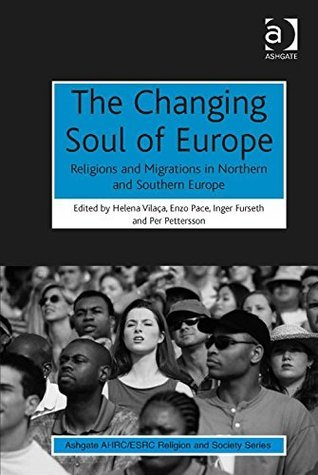 The Changing Soul of Europe: Religions and Migrations in Northern and Southern Europe (Ashgate AHRC/ESRC Religion and Society Series)  by  Helena Vilaca
