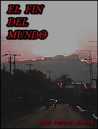 EL FIN DEL MUNDO  by  José Frutos Acosta