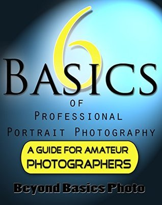 6 Basics of Professional Portrait Photography: A Guide For Amateur Photographers  by  Rich Prue