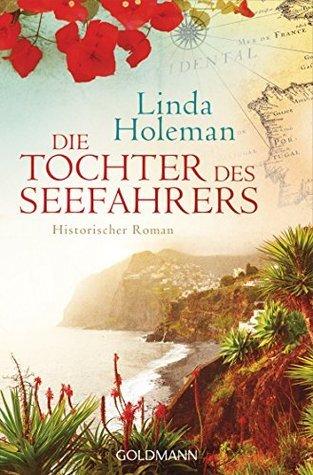 Die Tochter des Seefahrers: Historischer Roman Linda Holeman