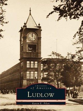 Ludlow  by  Karen E. Pilon