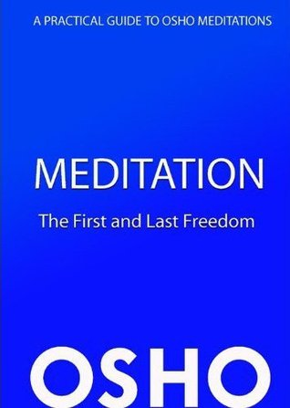 Meditation - The First and Last Freedom: A Practical Guide to Osho Meditations: A First and Last Freedom Osho