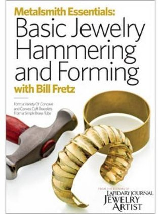 Basic Jewelry Hammering and Forming  by  William Fretz