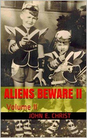 Aliens Beware II: Volume II John E. Christ