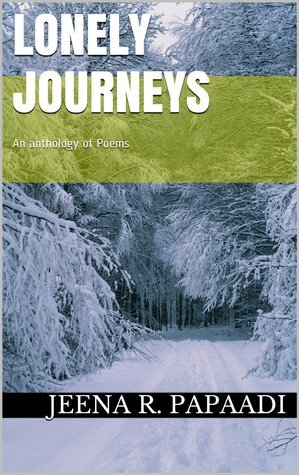 Lonely Journeys  by  Jeena R. Papaadi