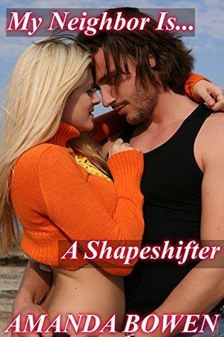 My Neighbor Is...A Shapeshifter (Paranormal Romance, Shapeshifter, Supernatural Love)  by  Amanda Bowen