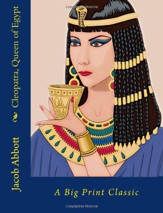 Cleopatra, Queen of Egypt: A Big Print Classic  by  Jacob Abbott